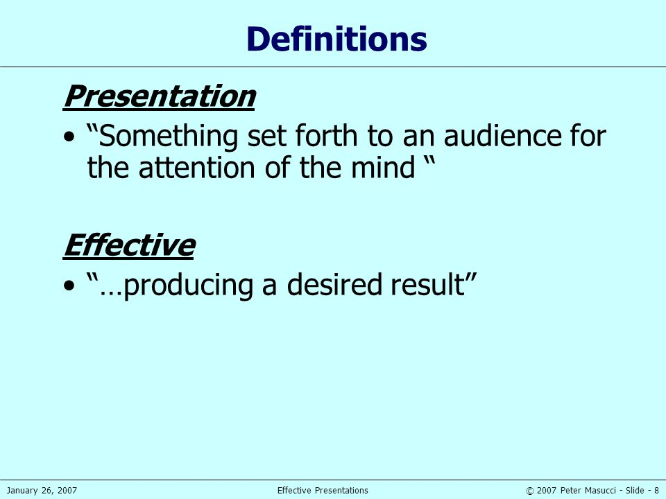 © 2007 Peter Masucci - Slide - 29January 26, 2007Effective Presentations Visual Aids Enhance understanding Add variety Support claims Lasting impact Used poorly, however, they can be a distraction and lead to an ineffective presentation