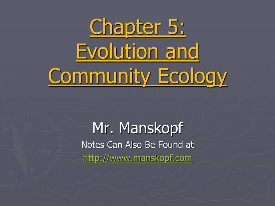 Chapter 5: Evolution and Community Ecology Mr. Manskopf Notes Can Also Be Found at http://www.manskopf.com