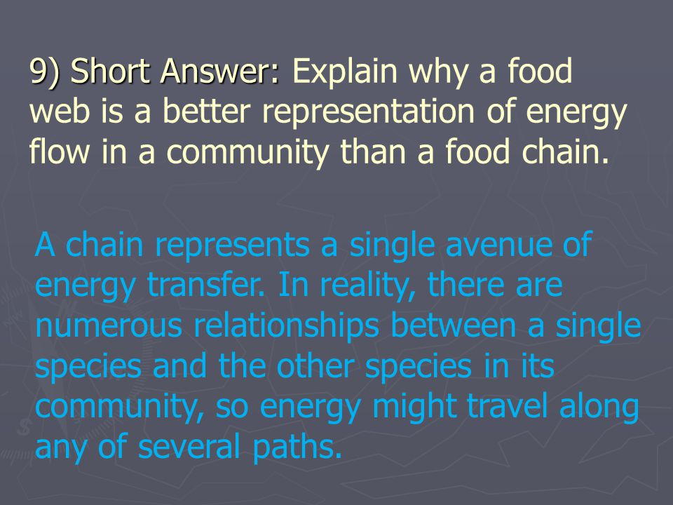 9) Short Answer: 9) Short Answer: Explain why a food web is a better representation of energy flow in a community than a food chain. A chain represent