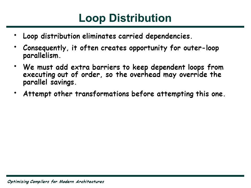 Optimizing Compilers for Modern Architectures Loop Distribution Loop distribution eliminates carried dependencies.