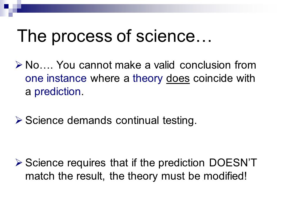 The process of science…  No…. You cannot make a valid conclusion from one instance where a theory does coincide with a prediction.  Science demands