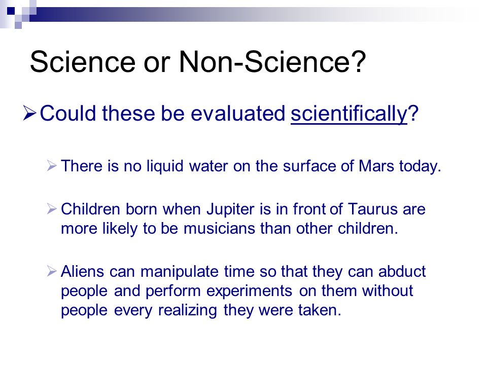 Science or Non-Science?  Could these be evaluated scientifically?  There is no liquid water on the surface of Mars today.  Children born when Jupit