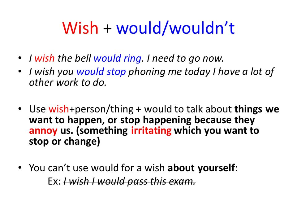 WISH + past perfect I wish you had taken out a larger loan.