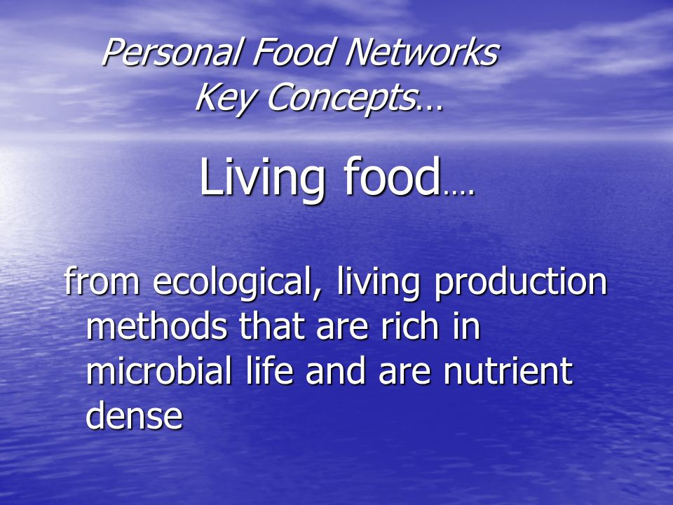 Personal Food Networks Key Concepts… Personal Food Networks Key Concepts… Living food ….