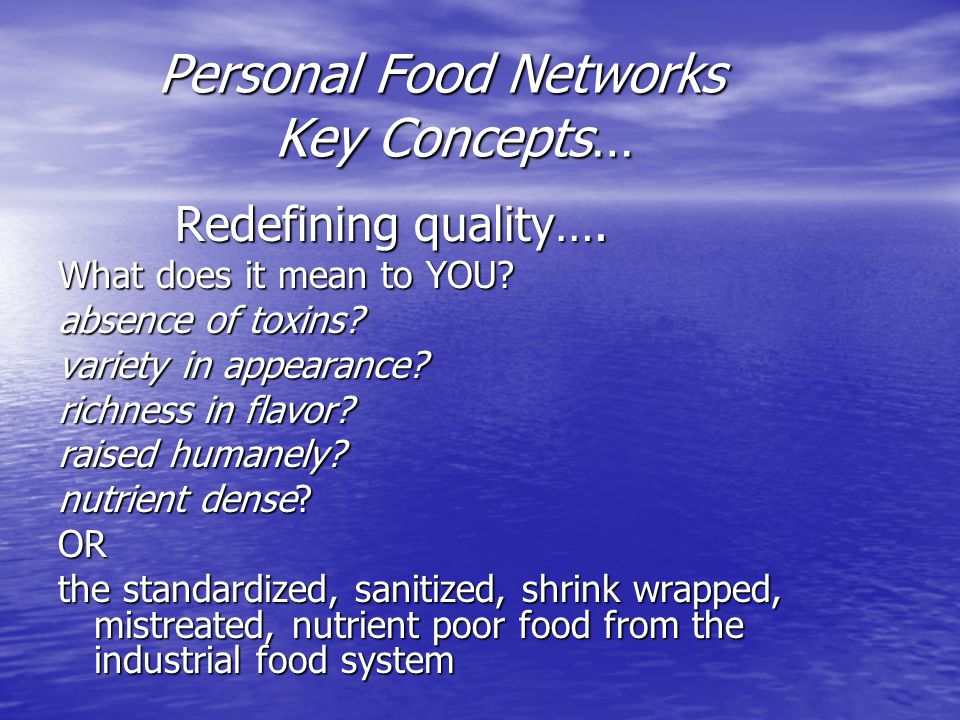 Personal Food Networks Key Concepts… Personal Food Networks Key Concepts… Redefining quality….