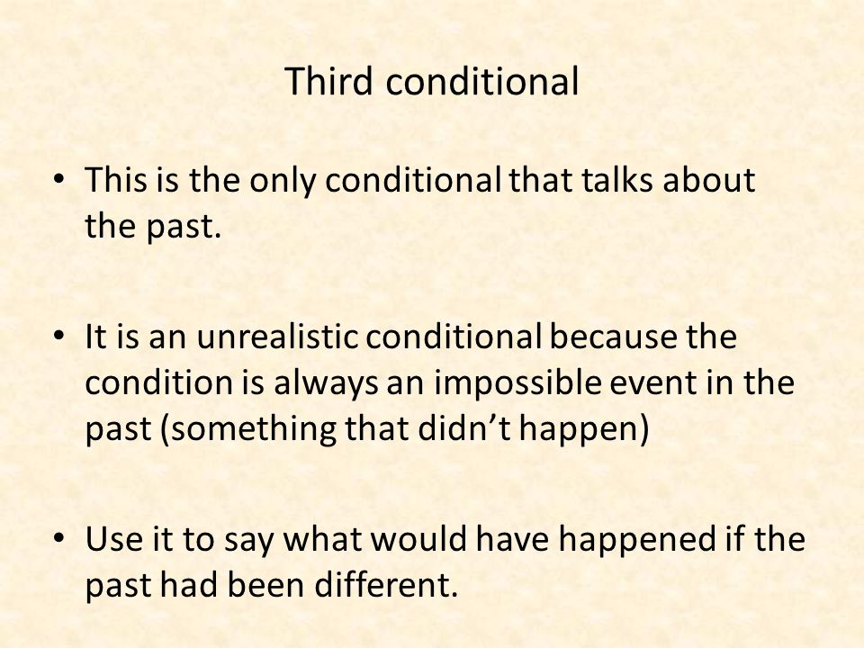 Third conditional This is the only conditional that talks about the past.