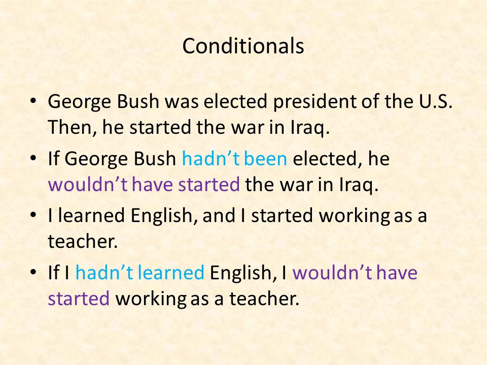 Conditionals George Bush was elected president of the U.S.