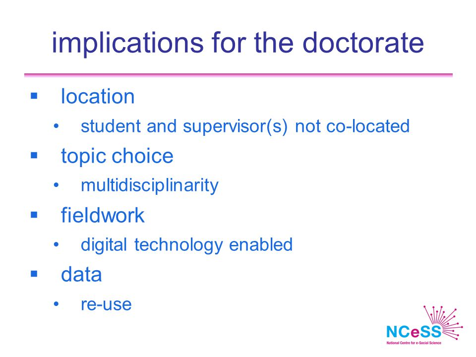 implications for the doctorate  location student and supervisor(s) not co-located  topic choice multidisciplinarity  fieldwork digital technology enabled  data re-use