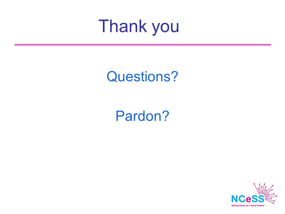 Thank you Questions? Pardon?