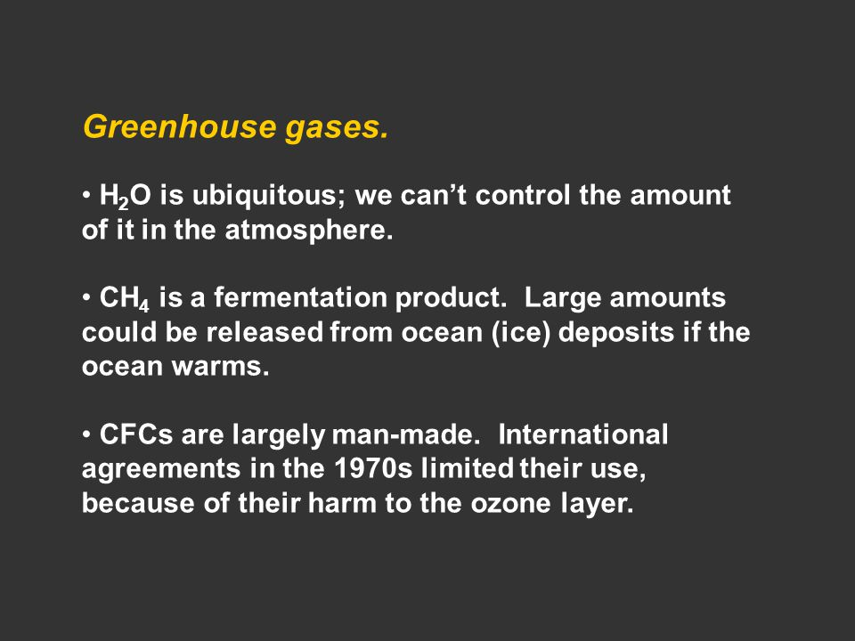 Greenhouse gases. H 2 O is ubiquitous; we can't control the amount of it in the atmosphere.