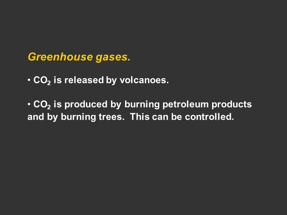 Greenhouse gases. CO 2 is released by volcanoes.