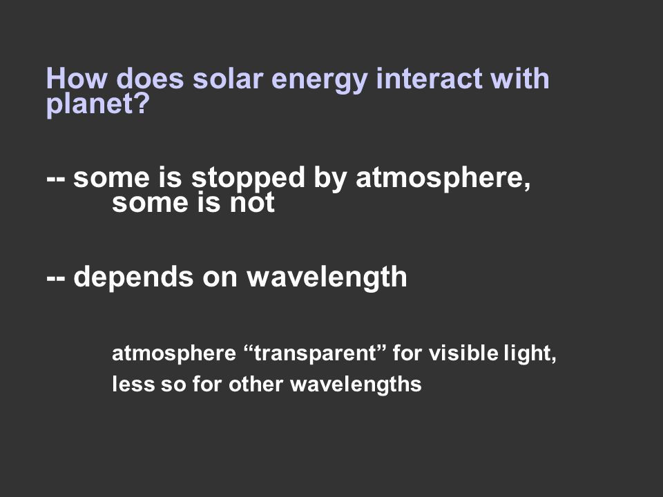 But recall that atmosphere is not completely transparent to IR light…...this means that the IR light can't be radiated back to space easily...so it becomes trapped This leads to the Greenhouse Effect