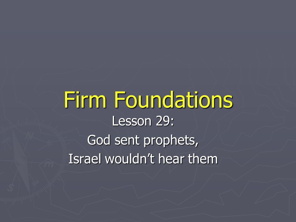 Firm Foundations Lesson 29: God sent prophets, Israel wouldn't hear them