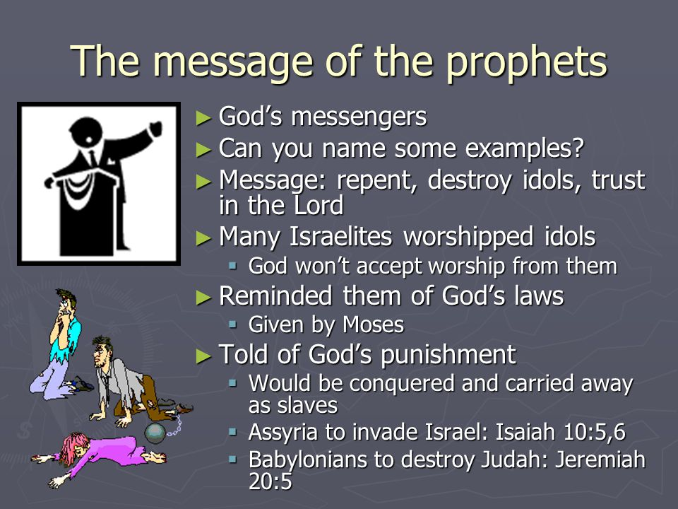 The message of the prophets ► God's messengers ► Can you name some examples? ► Message: repent, destroy idols, trust in the Lord ► Many Israelites wor