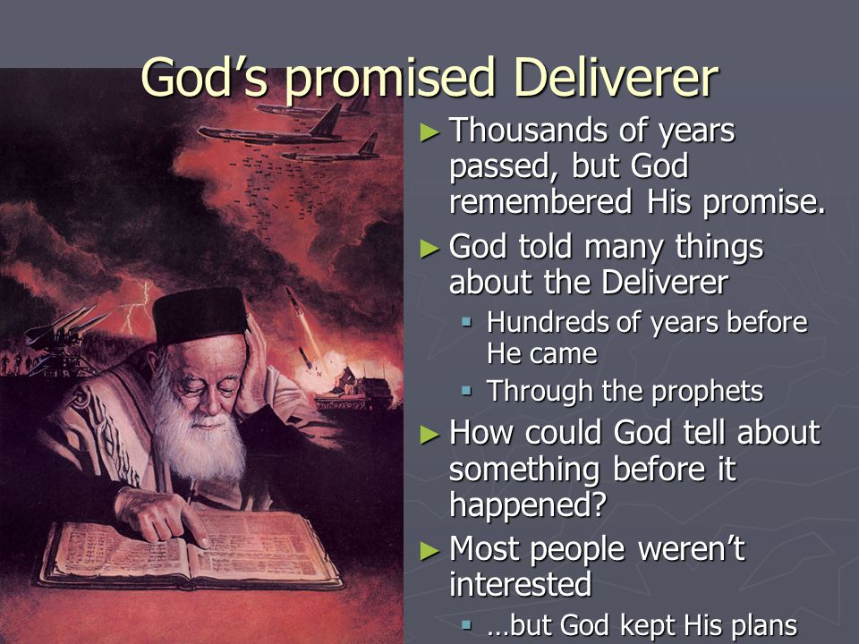 ► Thousands of years passed, but God remembered His promise. ► God told many things about the Deliverer  Hundreds of years before He came  Through t