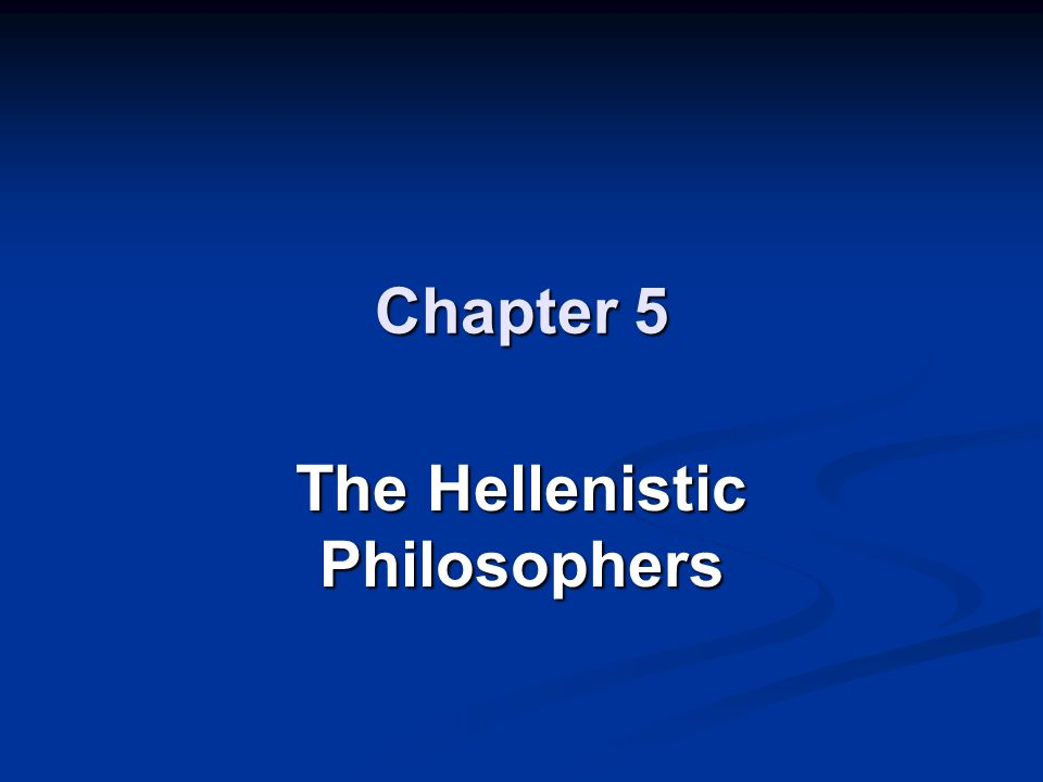 Chapter 5 The Hellenistic Philosophers