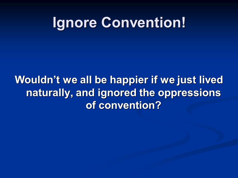 Ignore Convention.