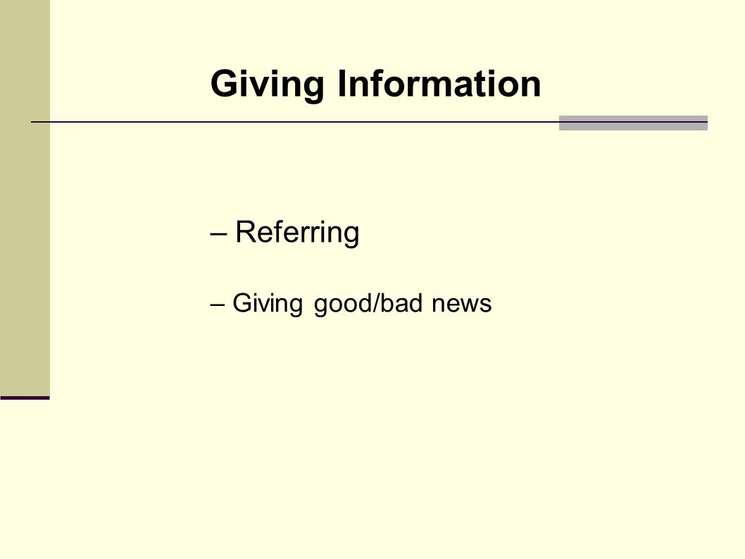 Giving Information – Referring – Giving good/bad news