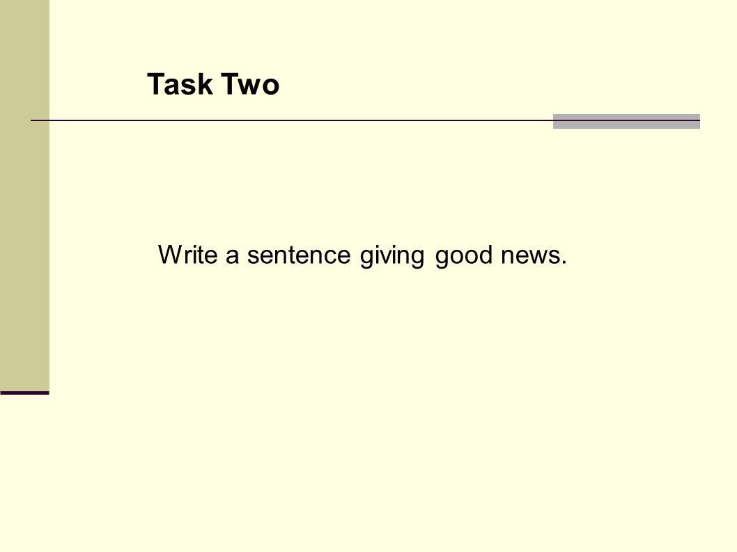 Task Two Write a sentence giving good news.