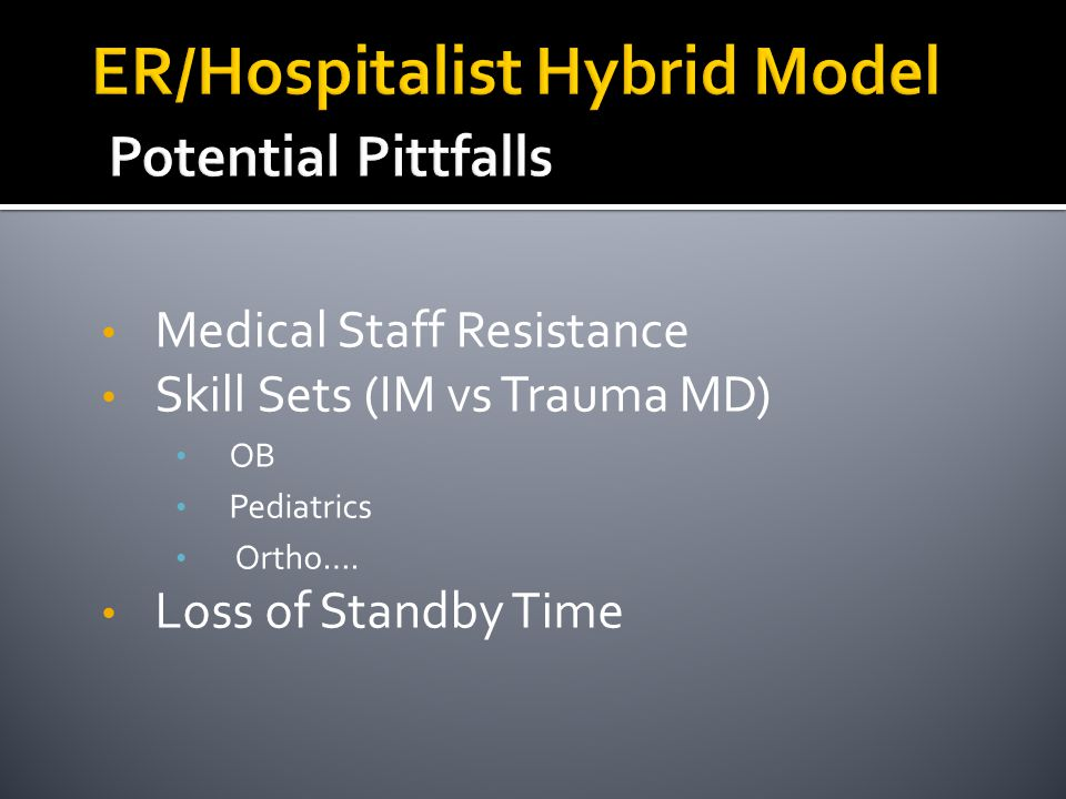 Medical Staff Resistance Skill Sets (IM vs Trauma MD) OB Pediatrics Ortho…. Loss of Standby Time