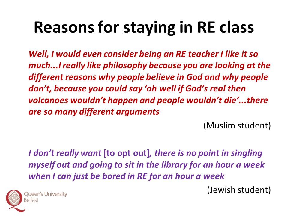 Reasons for staying in RE class Well, I would even consider being an RE teacher I like it so much...I really like philosophy because you are looking a