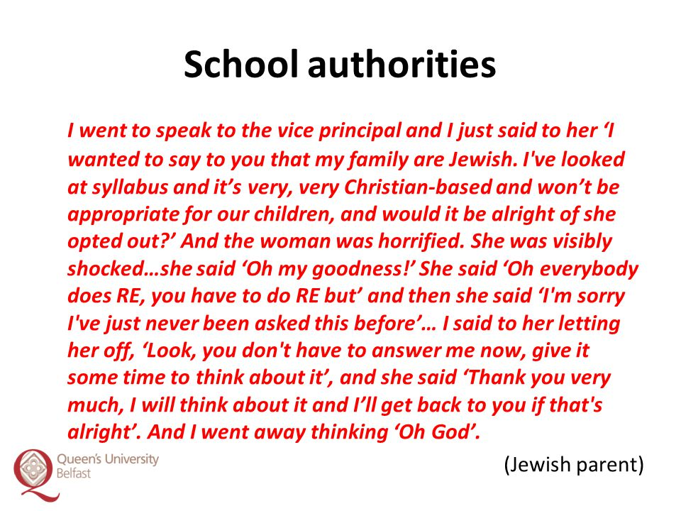 School authorities I went to speak to the vice principal and I just said to her 'I wanted to say to you that my family are Jewish. I've looked at syll