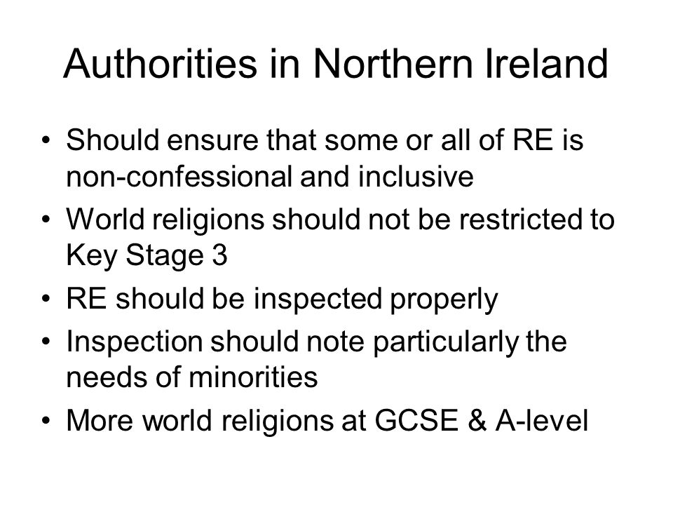 Authorities in Northern Ireland Should ensure that some or all of RE is non-confessional and inclusive World religions should not be restricted to Key
