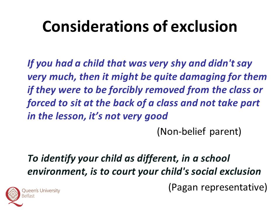 Considerations of exclusion If you had a child that was very shy and didn't say very much, then it might be quite damaging for them if they were to be