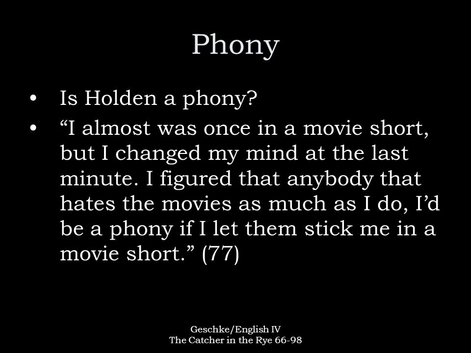 Geschke/English IV The Catcher in the Rye 66-98 Phony Is Holden a phony.