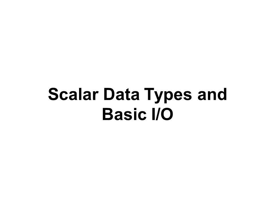 Scalar Data Types and Basic I/O