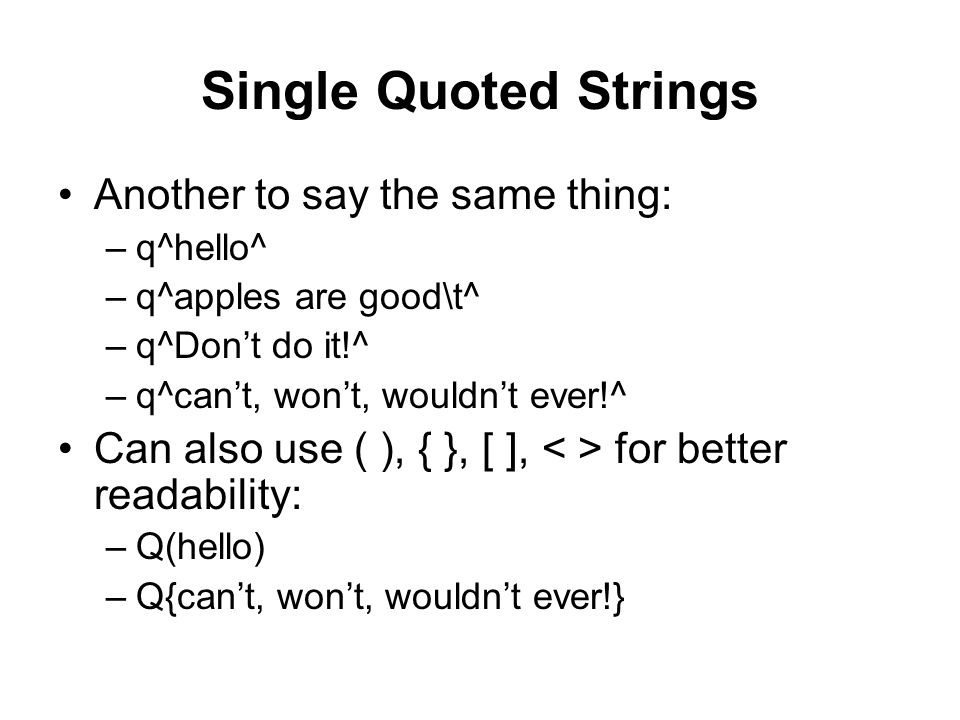 Single Quoted Strings Another to say the same thing: –q^hello^ –q^apples are good\t^ –q^Don't do it!^ –q^can't, won't, wouldn't ever!^ Can also use (