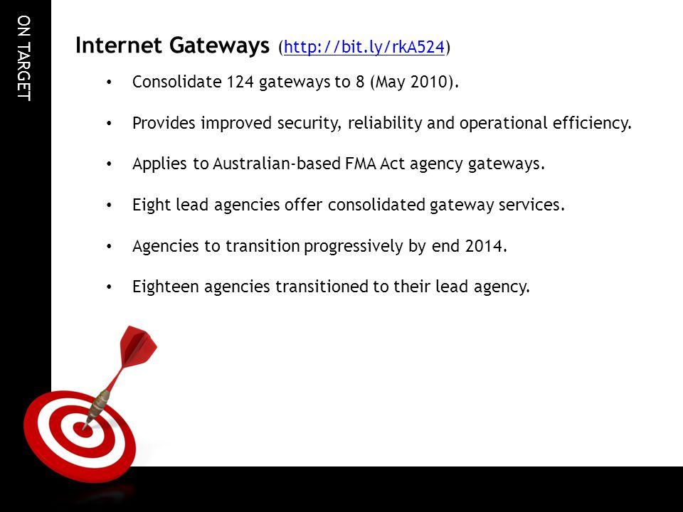 ON TARGET Internet Gateways (http://bit.ly/rkA524)http://bit.ly/rkA524 Consolidate 124 gateways to 8 (May 2010). Provides improved security, reliabili