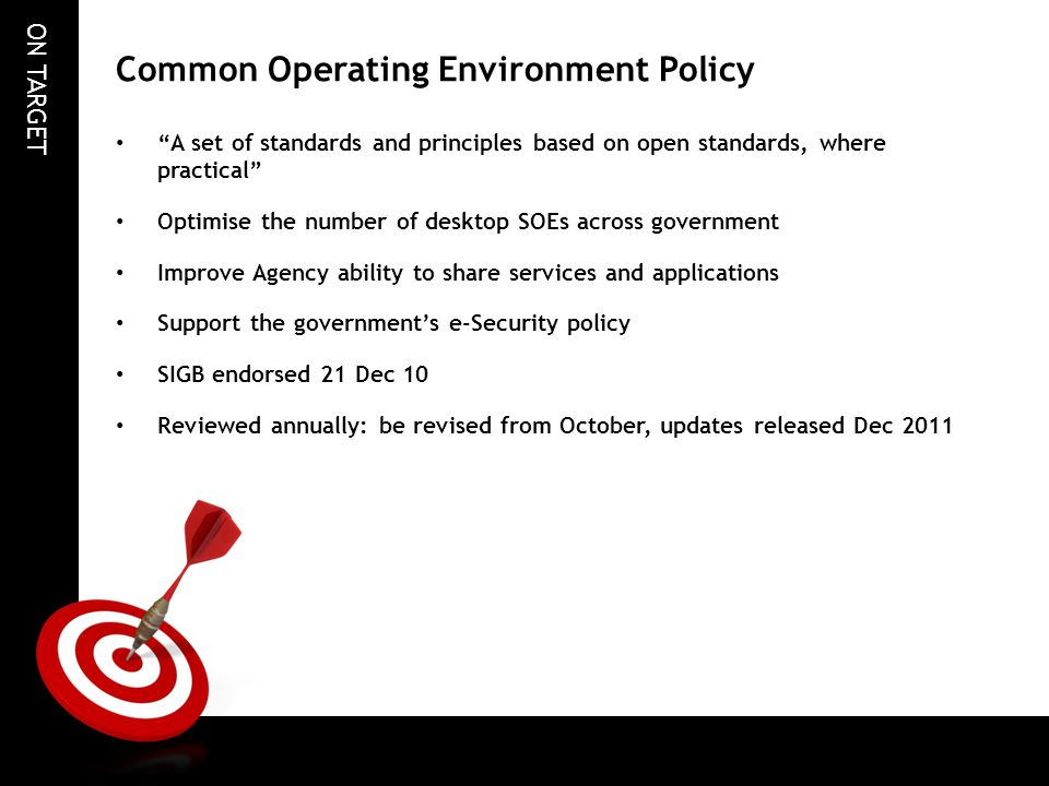 """ON TARGET Common Operating Environment Policy """"A set of standards and principles based on open standards, where practical"""" Optimise the number of desk"""
