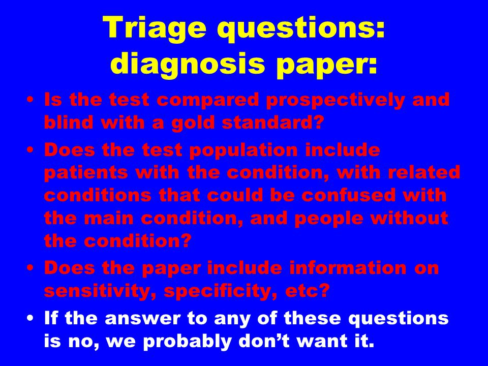Triage questions: diagnosis paper: Is the test compared prospectively and blind with a gold standard? Does the test population include patients with t