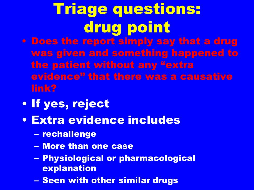 "Triage questions: drug point Does the report simply say that a drug was given and something happened to the patient without any ""extra evidence"" that"