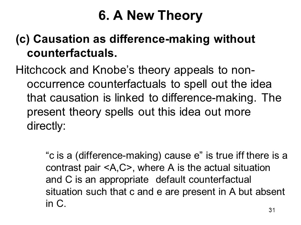 6. A New Theory (c) Causation as difference-making without counterfactuals.