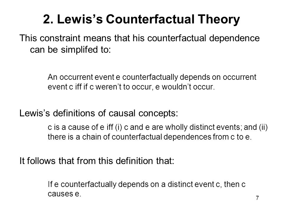 7 2. Lewis's Counterfactual Theory This constraint means that his counterfactual dependence can be simplifed to: An occurrent event e counterfactually