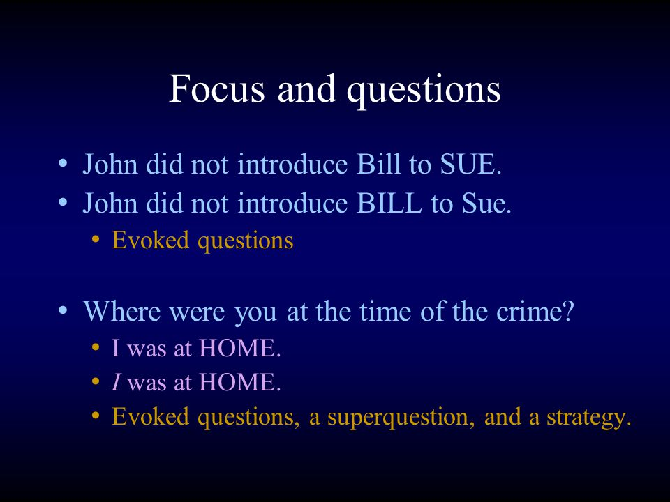 Focus and questions John did not introduce Bill to SUE.