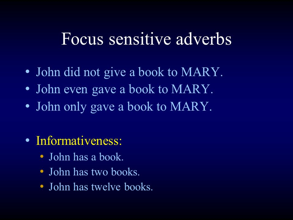 Focus sensitive adverbs John did not give a book to MARY.