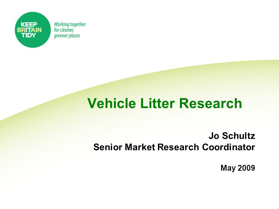 Vehicle Litter Research Jo Schultz Senior Market Research Coordinator May 2009