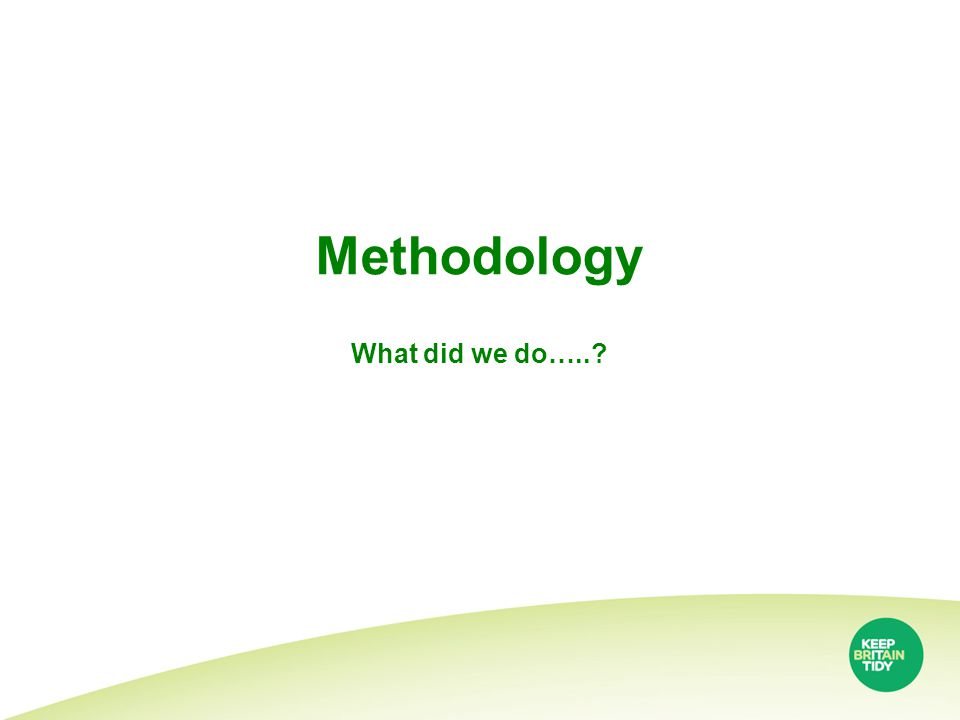 Methodology What did we do…..