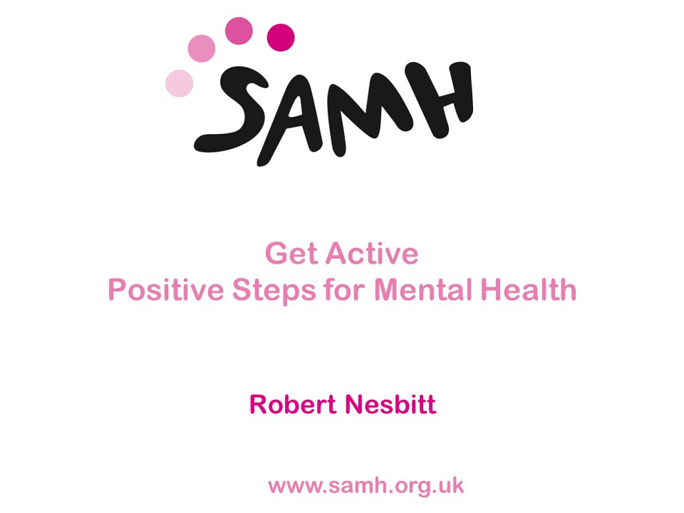 WWW.SAMH.ORG.UK Projects: Overcoming Barriers & Promoting Self Management Street Soccer Walking with Friends Get Active Project Dance Project Tennis Project Branching Out Step it Up Get Active: Get Sorted Street Soccer Academy Cycling Project