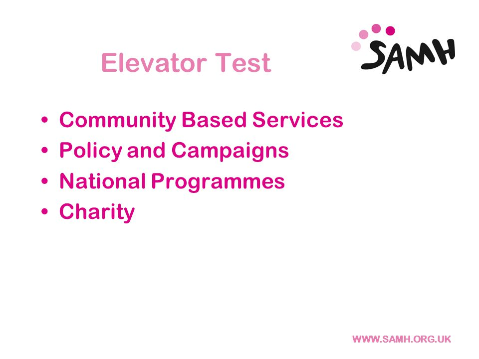 WWW.SAMH.ORG.UK Elevator Test Community Based Services Policy and Campaigns National Programmes Charity