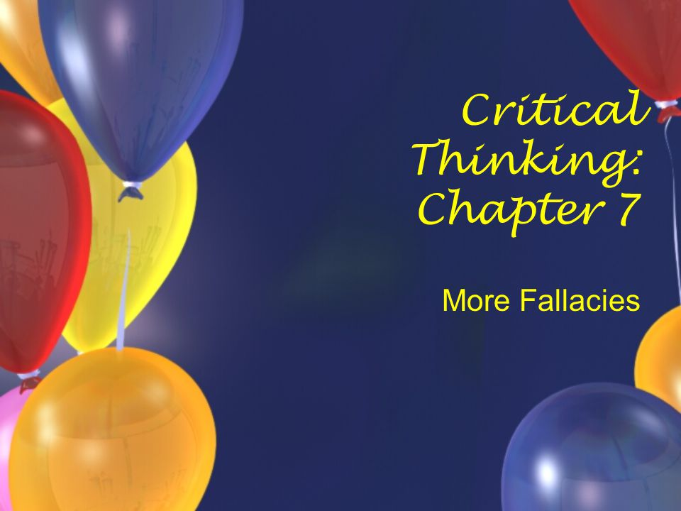 Critical Thinking: Chapter 7 More Fallacies