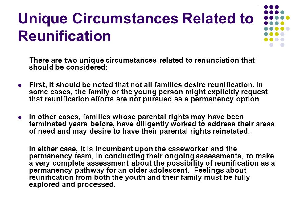 Unique Circumstances Related to Reunification There are two unique circumstances related to renunciation that should be considered: First, it should b