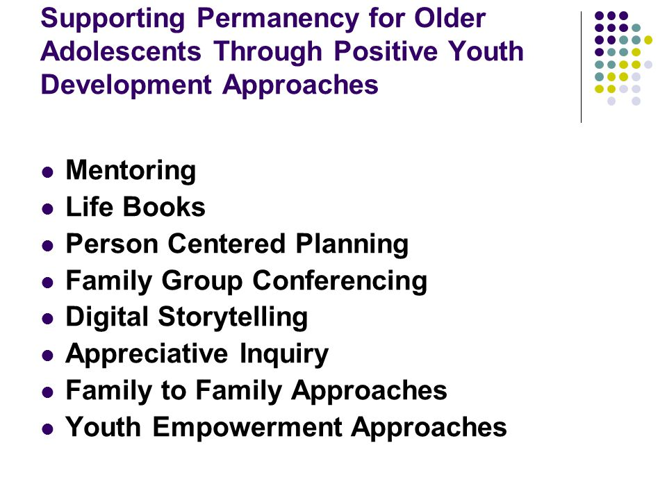 Supporting Permanency for Older Adolescents Through Positive Youth Development Approaches Mentoring Life Books Person Centered Planning Family Group C