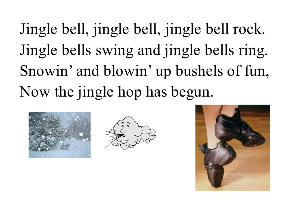 Jingle bell, jingle bell, jingle bell rock. Jingle bells swing and jingle bells ring.