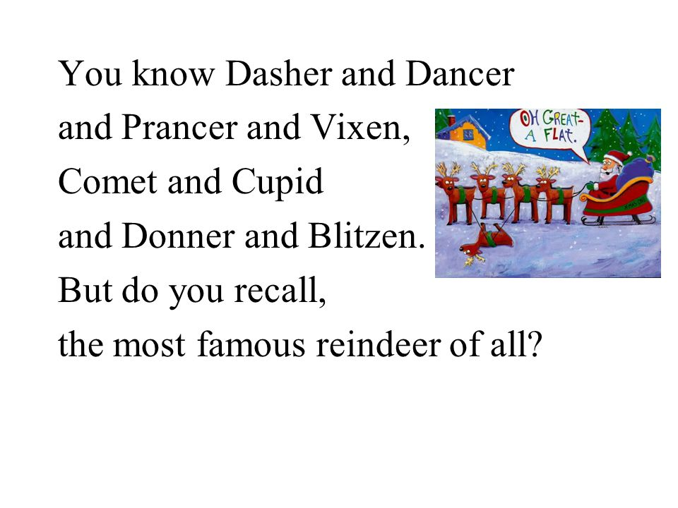 You know Dasher and Dancer and Prancer and Vixen, Comet and Cupid and Donner and Blitzen.