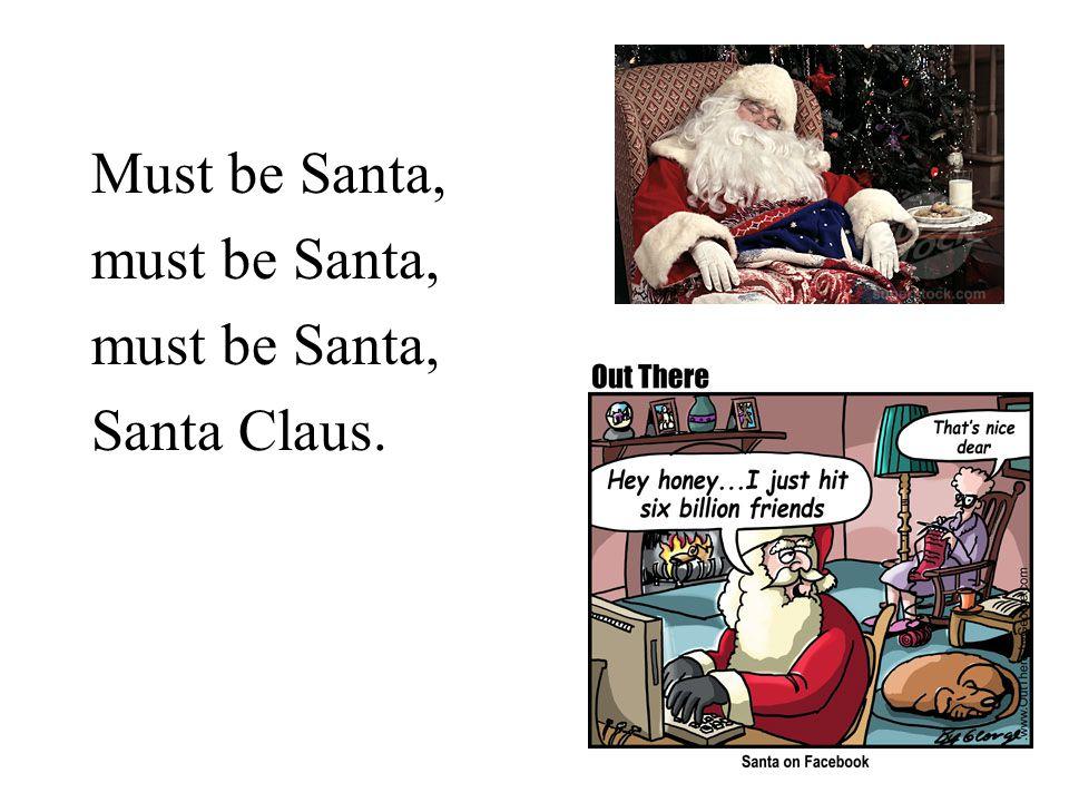 Must be Santa, must be Santa, Santa Claus.