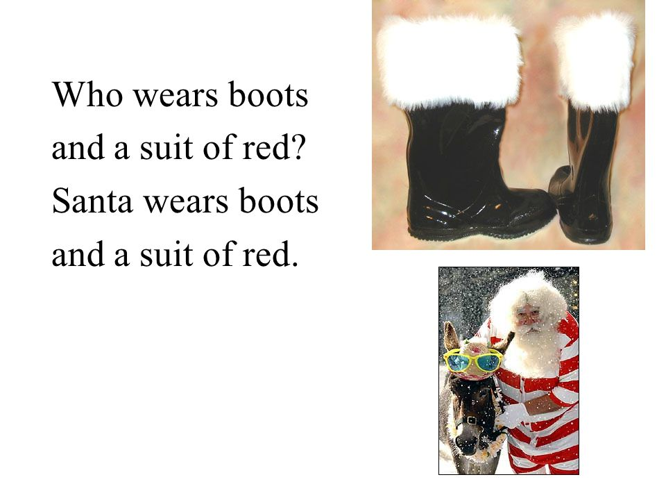 Who wears boots and a suit of red Santa wears boots and a suit of red.